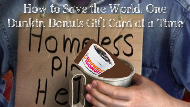 How to Save the World, 1 Dunkin Donuts Gift Card at a Time!