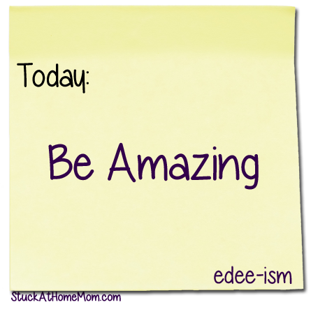 Today: Be Amazing