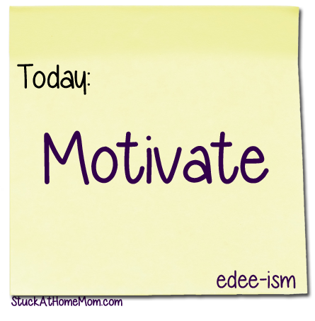 Today: Motivate [edee-ism]