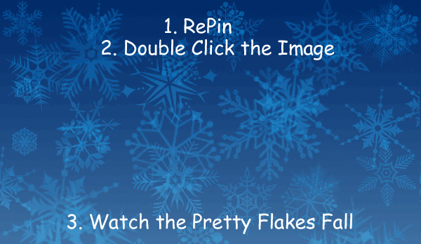 1. RePin 2. Double Click the Image 3. Watch the Pretty Flakes Fall