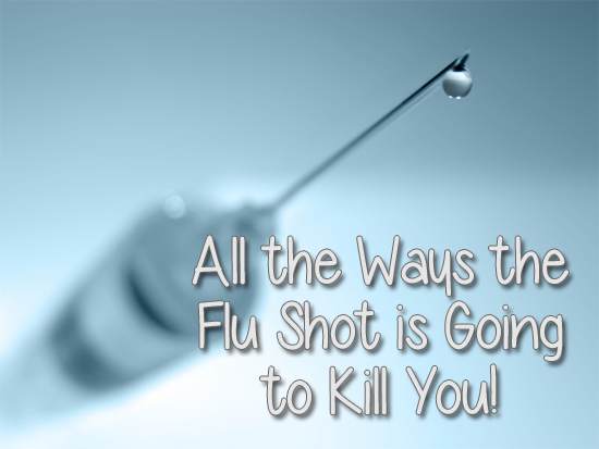 All the Ways the Flu Shot is Going to Kill You