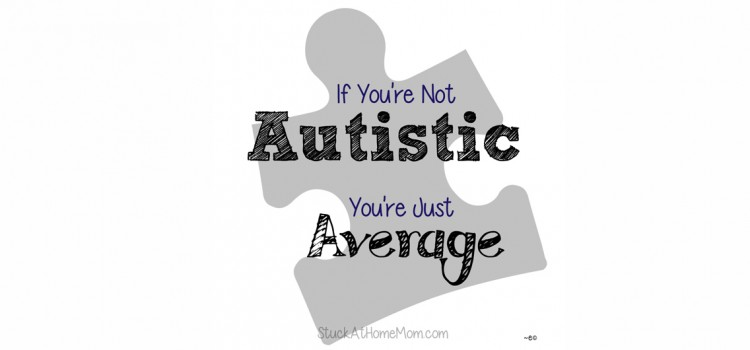 You may have an Autistic Child if …