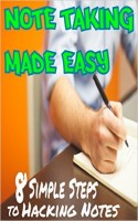Better Note Taking Made Easy: 8 Simple Steps on How to Take Notes (Notes and More Book 1)