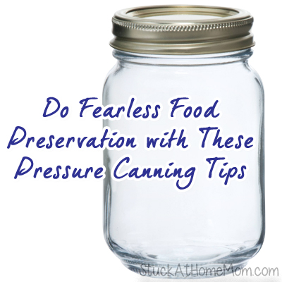 Do Fearless Food Preservation with These Pressure Canning Tips