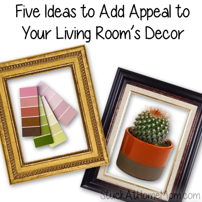 Five Ideas to Add Appeal to Your Living Rooms Decor