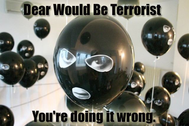 Dear Would Be Terrorist - You're doing it wrong