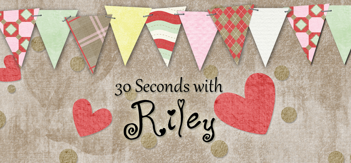 30 Seconds with Riley