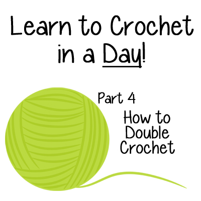 Learn to Crochet in a Day! How to Double Crochet – Part 4