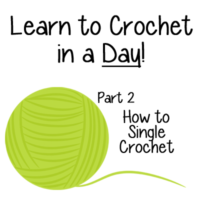 Learn to Crochet in a Day! How to Single Crochet – Part 2