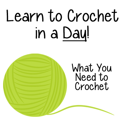 Learn to Crochet in a Day! What you Need to Learn to Crochet