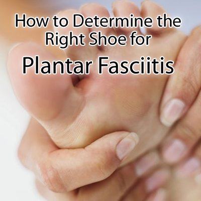 How to Determine the Right Shoe for Plantar Fasciitis