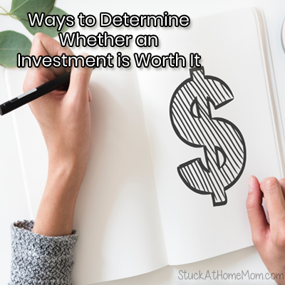 Ways to Determine Whether an Investment is Worth It