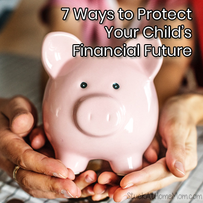 7 Ways to Protect Your Child's Financial Future