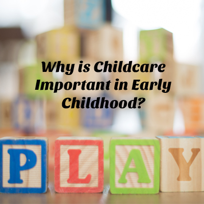 Why is Childcare Important in Early Childhood