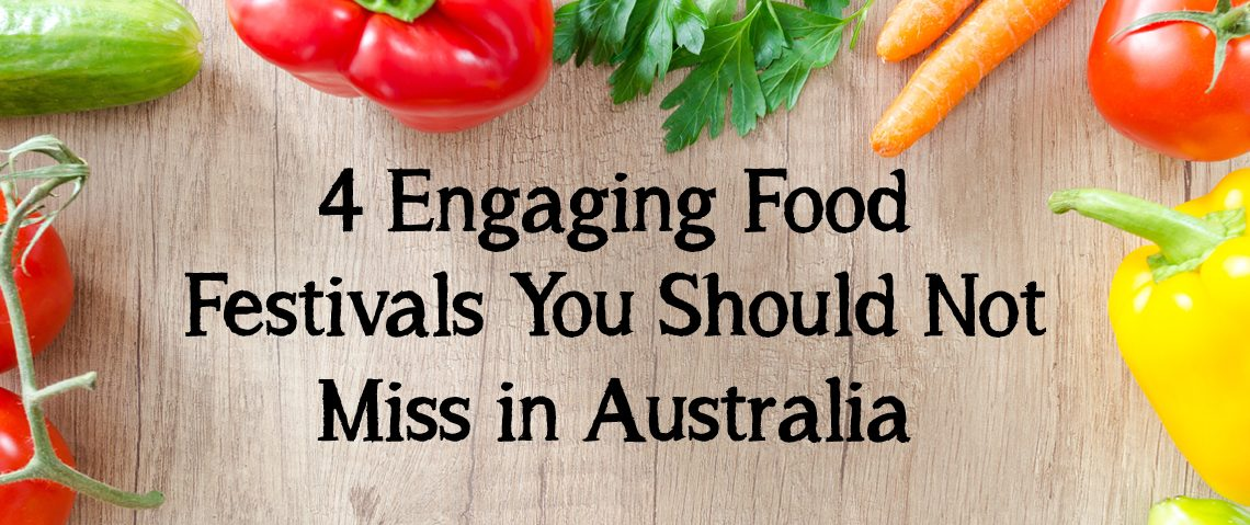 4 Engaging Food Festivals You Should Not Miss in Australia