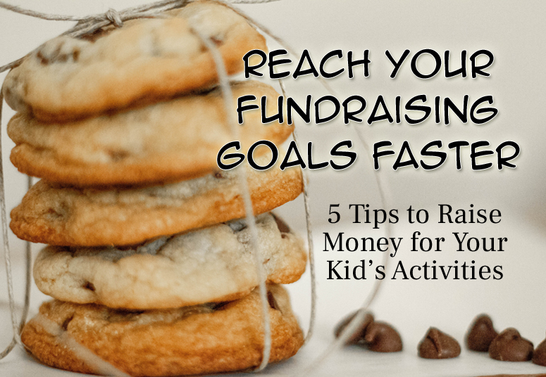 Reach Your Fundraising Goals Faster: 5 Tips to Raise Money for Your Kid's Activities