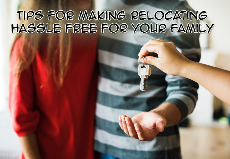 Tips For Making Relocating Hassle Free For Your Family