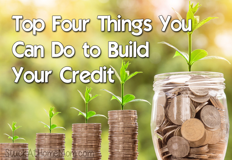Top Four Things You Can Do to Build Your Credit
