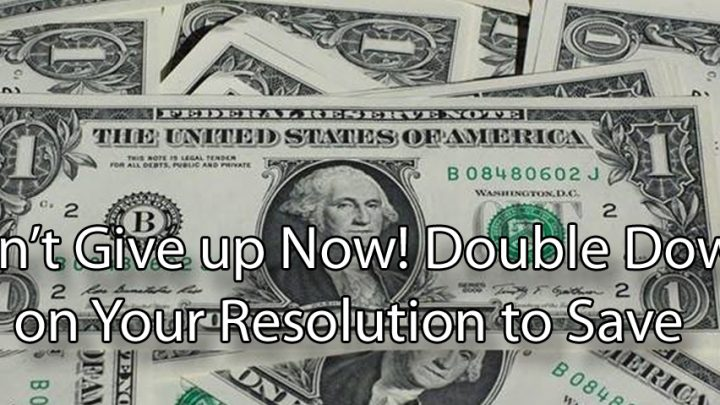 Don't Give up Now! Double Down on Your Resolution to Save