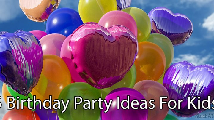 5 Birthday Party Ideas For Kids