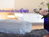 Turn Your Bathroom into Your Oasis