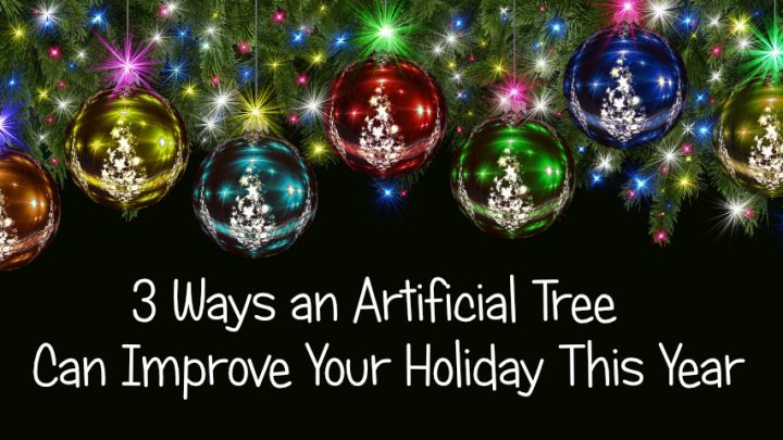 3 Ways an Artificial Tree Can Improve Your Holiday This Year