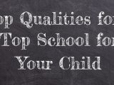 Top Qualities for a Top School for Your Child