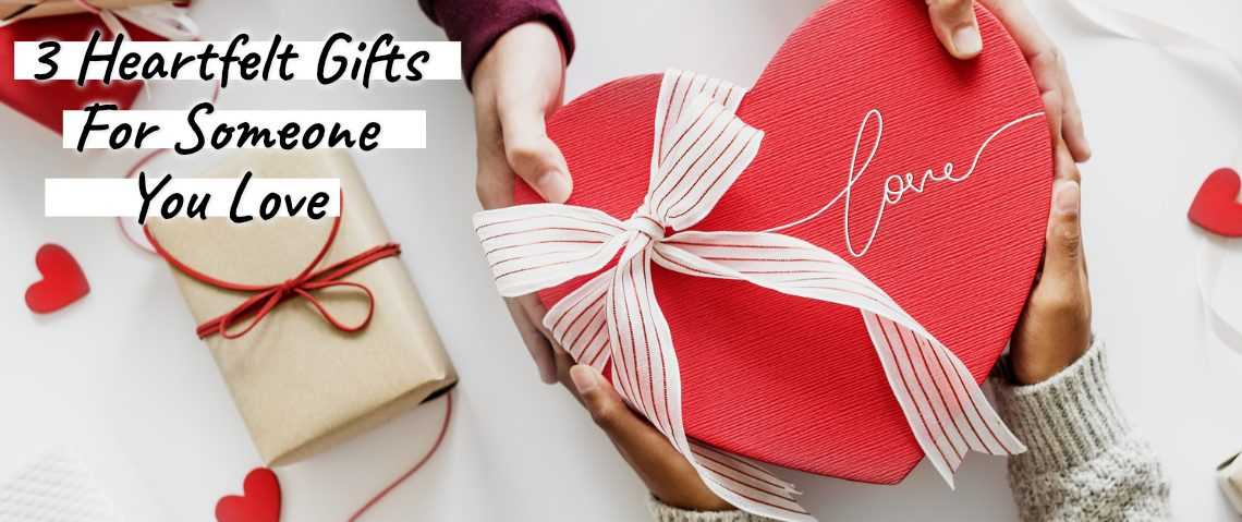 3 Heartfelt Gifts For Someone You Love