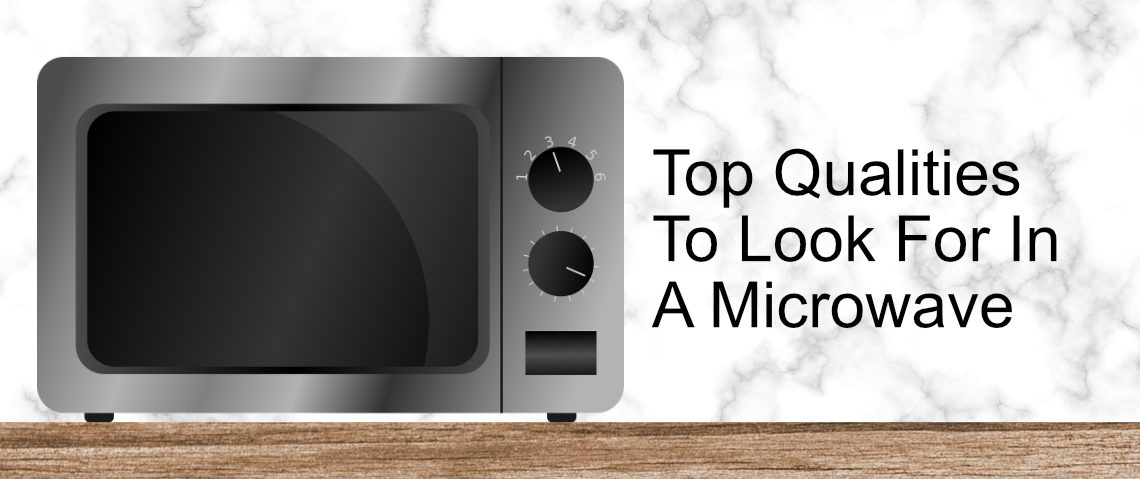 Top Qualities To Look For In A Microwave