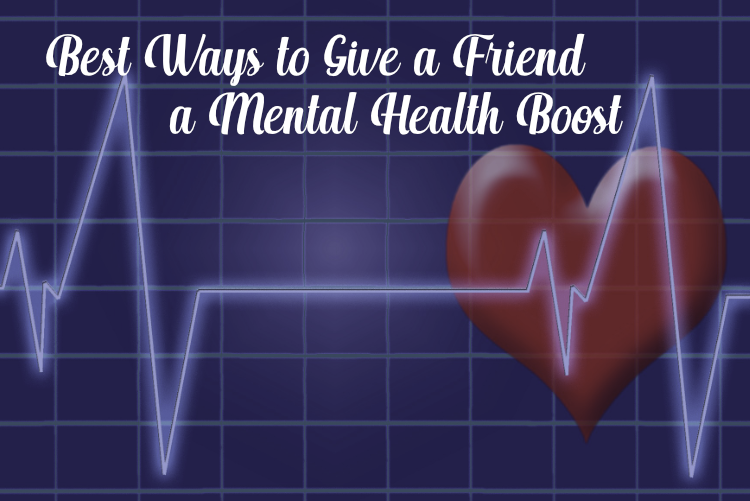 Best Ways to Give a Friend a Mental Health Boost