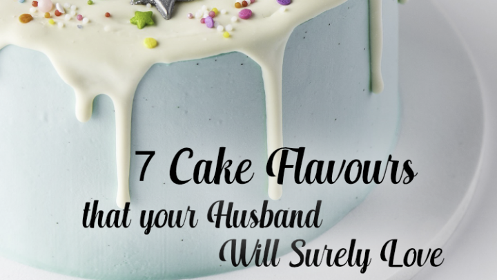 7 Cake Flavours That Your Husband Will Surely Love