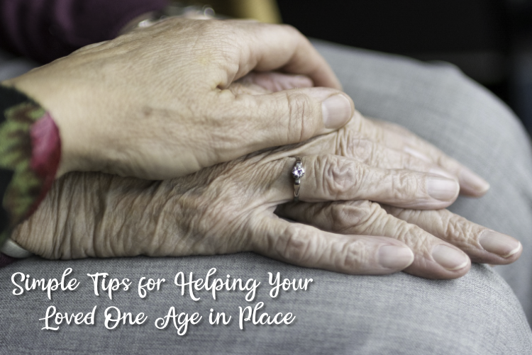 Simple Tips for Helping Your Loved One Age in Place