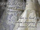 What to look for when shopping for formal dresses - Vad hålla utkik efter när du shoppar formella klänningar