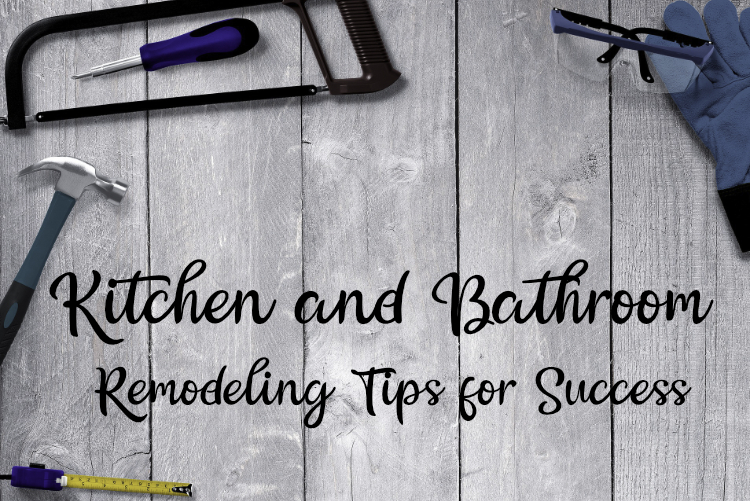 Kitchen and Bathroom Remodeling Tips for Success