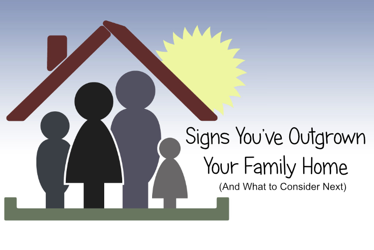 Signs You've Outgrown Your Family Home (And What to Consider Next)