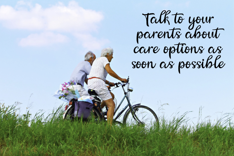 Talk to your parents about care options as soon as possible