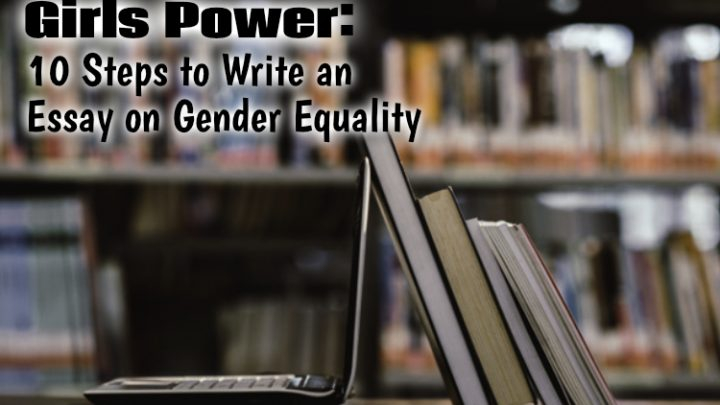 Girls Power: 10 Steps to Write an Essay on Gender Equality