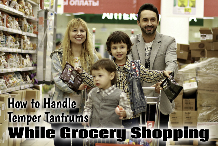 How to Handle Temper Tantrums While Grocery Shopping
