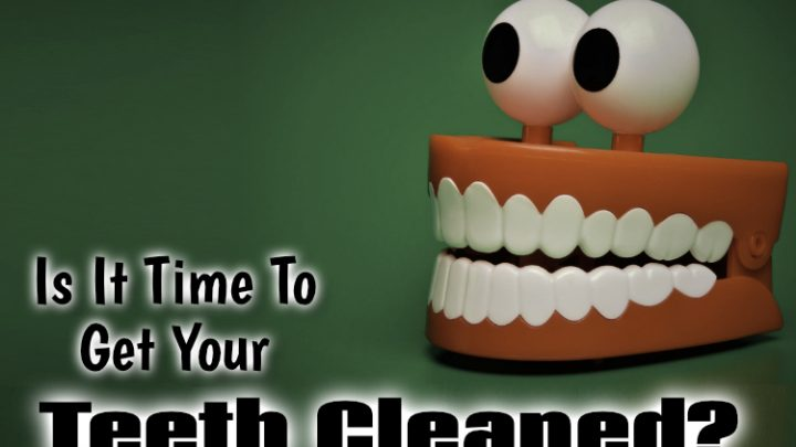 Is It Time To Get Your Teeth Cleaned?