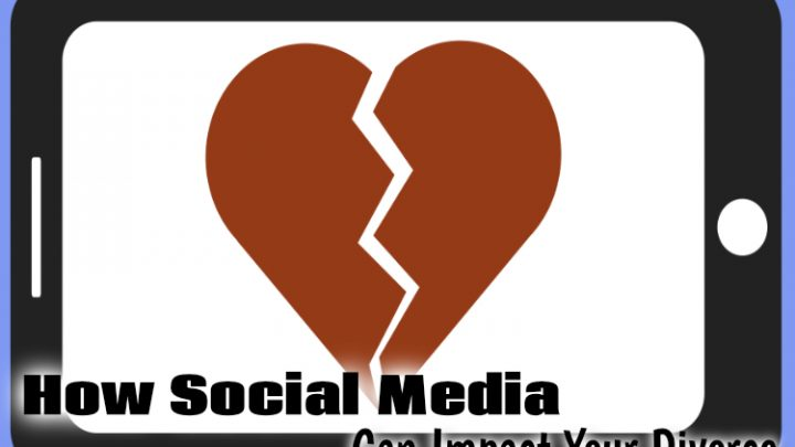 How Social Media Can Impact Your Divorce
