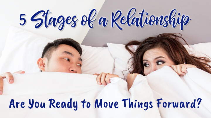 5 Stages of a Relationship: Are You Ready to Move Things Forward?