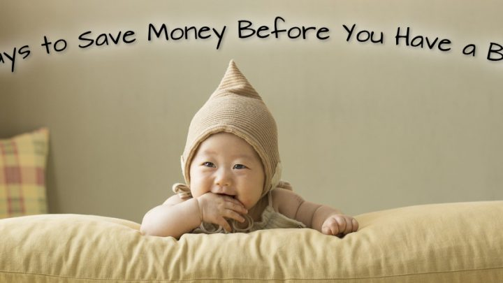 Ways to Save Money Before You Have a Baby