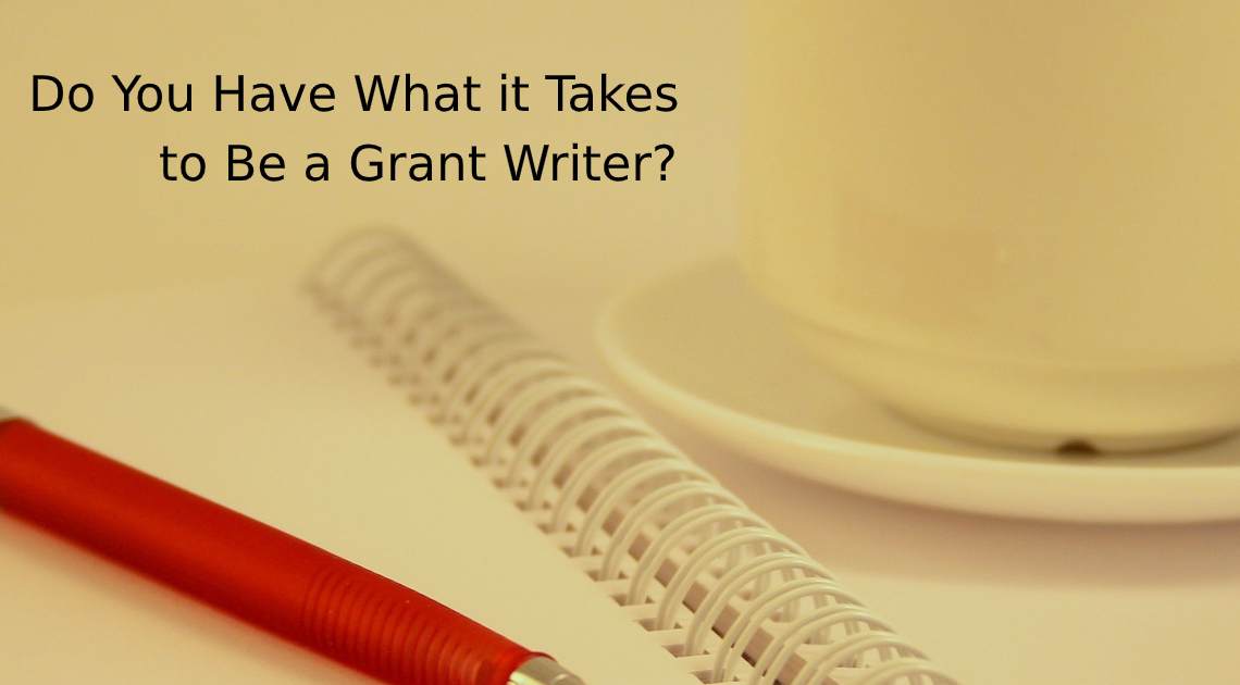 Do You Have What it Takes to Be a Grant Writer?