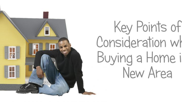 Key Points of Consideration when Buying a Home in a New Area