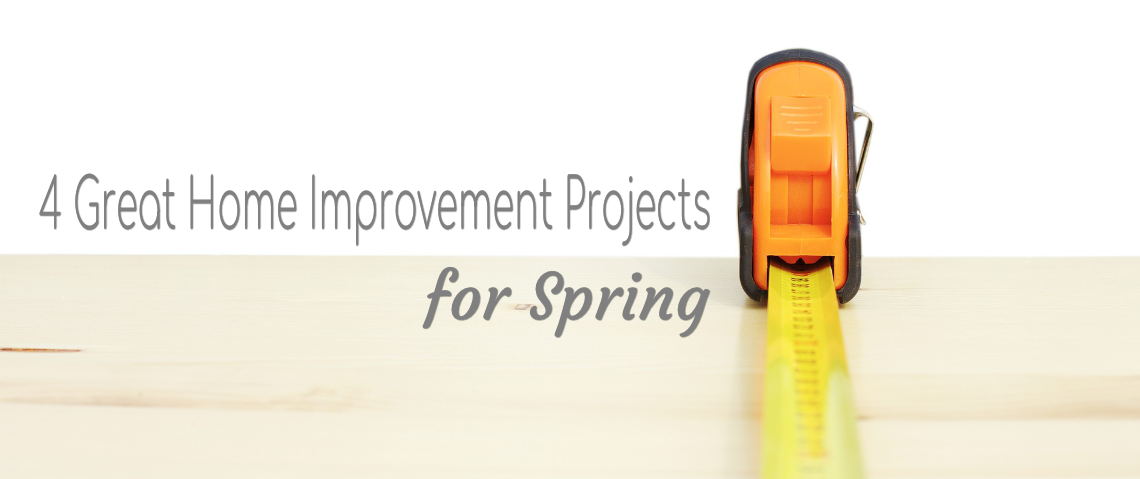 4 Great Home Improvement Projects for Spring