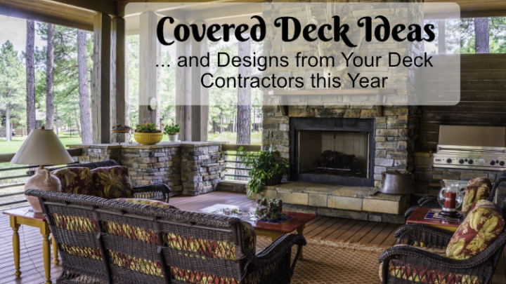 Covered Deck Ideas and Designs from Your Deck Contractors this Year