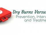 Dry Burns Versus Scalds Prevention Intervention and Treatment
