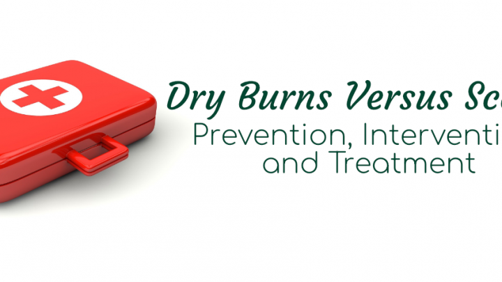 Dry Burns Versus Scalds: Prevention, Intervention, and Treatment