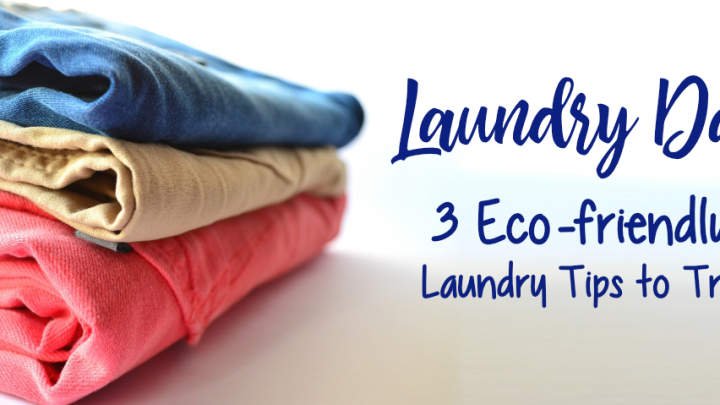 Laundry Day: 3 Eco-friendly Laundry Tips to Try