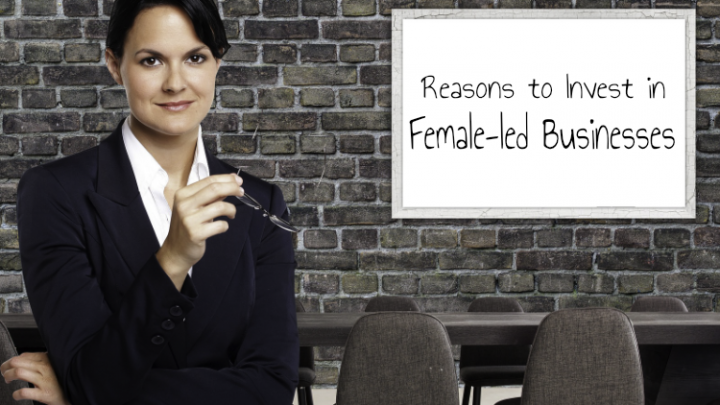 Reasons to Invest in Female-led Businesses